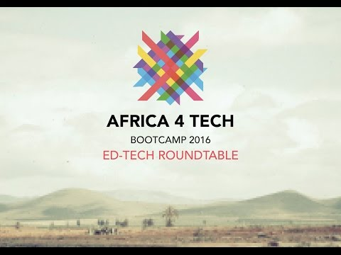 Africa 4 Tech bootcamp 2016 - Edtech Roundtable
