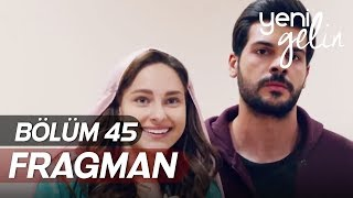 Yeni Gelin 45.Bölüm Fragmanı