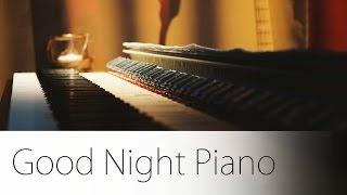 Good Night Piano Music Session - relax, meditate, sleep