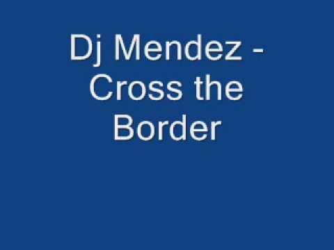 Dj Mendez - Cross the Border