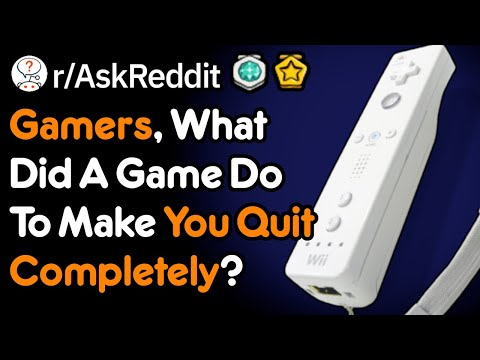What Did A Game Do To Make You Quit? (Gamer Stories R/AskReddit)