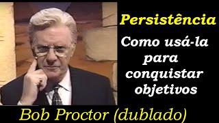Bob Proctor - Como usar a persistência para atingir objetivos (dublado e legendado)