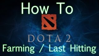 Dota 2 - How To Farm / Last Hit