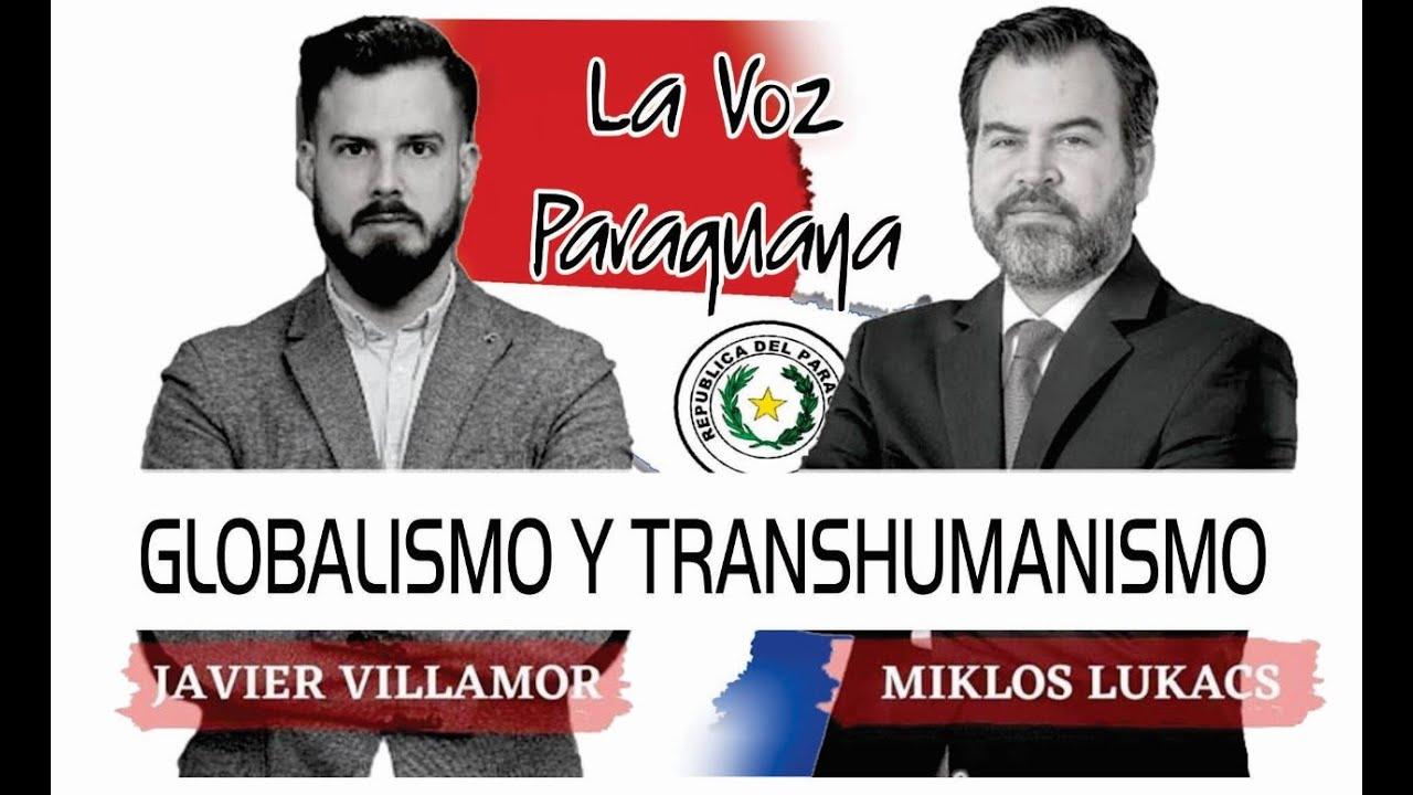 GLOBALISMO Y TRANSHUMANISMO | Javier Villamor y Miklos Lukacs | La voz paraguaya