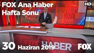 30 Haziran 2019 FOX Ana Haber Hafta Sonu