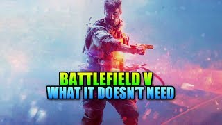 BATTLEFIELD V - What The Game Doesn't Need
