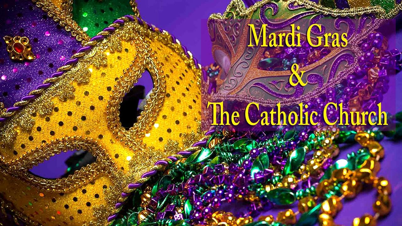 Mardi Gras and the Catholic Church - Easter / Lent - Catholic Online