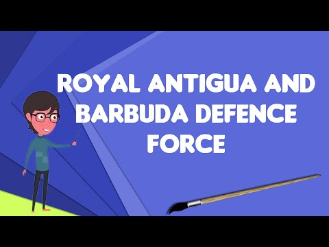 What is Royal Antigua and Barbuda Defence Force?, Explain Royal Antigua and Barbuda Defence Force