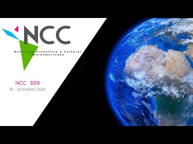 Noticiero Científico y Cultural Iberoamericano, emisión 309. 18 al 24 de enero 2021