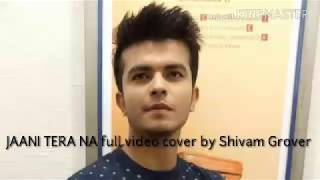 Jaani Tera na full video by Shivam Grover please subscribe his you tube channel