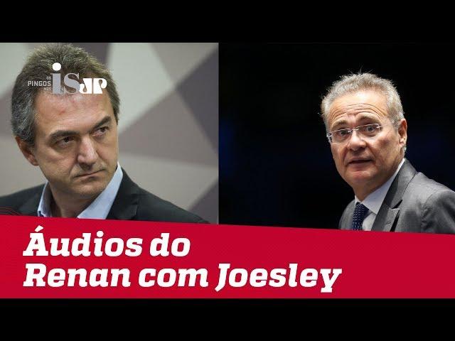 Áudios com Renan e Joesley mostram o submundo do governo Dilma