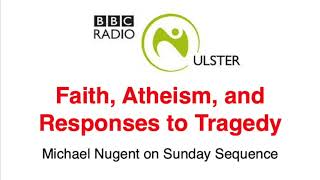 Faith, Atheism and Responses to Tragedy - Michael Nugent on BBC Radio