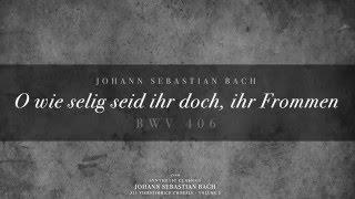 219. O wie selig seid ihr doch, ihr Frommen, BWV 406