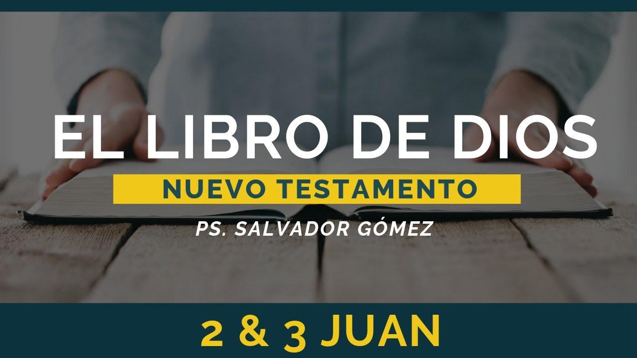 El Libro de Dios: Libro por Libro | 2 y 3 Juan | Ps. Salvador Gómez Dickson