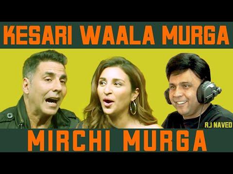 Kesari Waala Murga | Akshay Kumar & Parineeti Chopra | RJ Naved