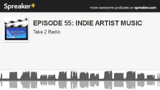 EPISODE 55: INDIE ARTIST MUSIC (made with Spreaker)
