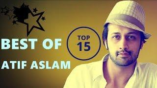Best of Atif Aslam  Top 15 Songs | BHS4YOU