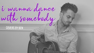 I Wanna Dance With Somebody - Ben Honeycutt