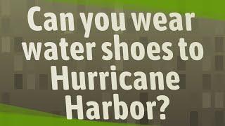 Can you wear water shoes to Hu…