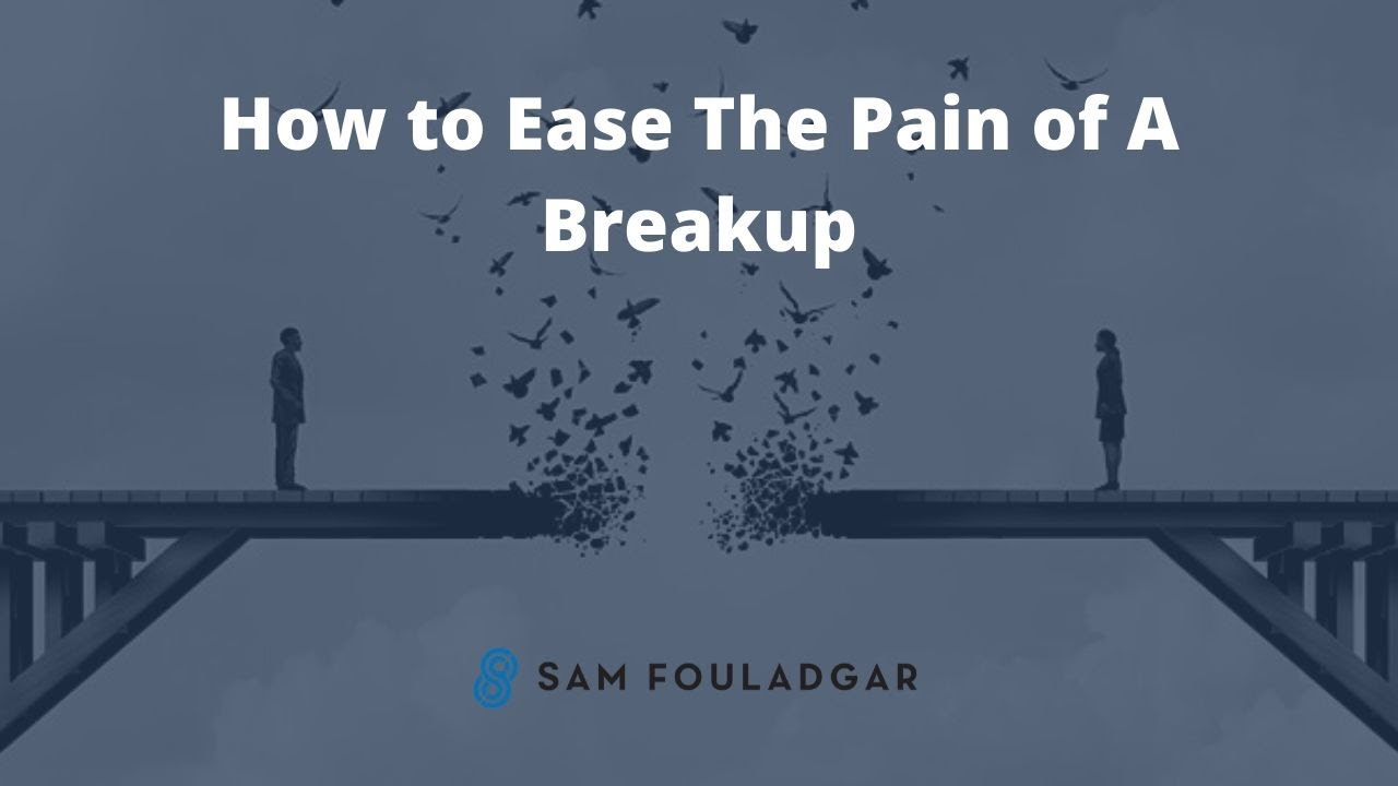 how to ease the pain of a break up