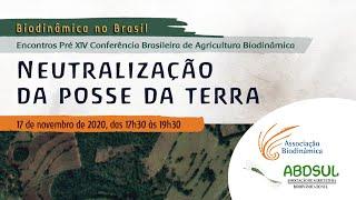 Conversas Biodinâmicas - Neutralização da posse da terra