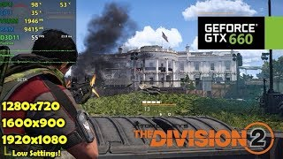 GTX 660 | The Division 2 - 1080p, 900p, 720p - Low Settings
