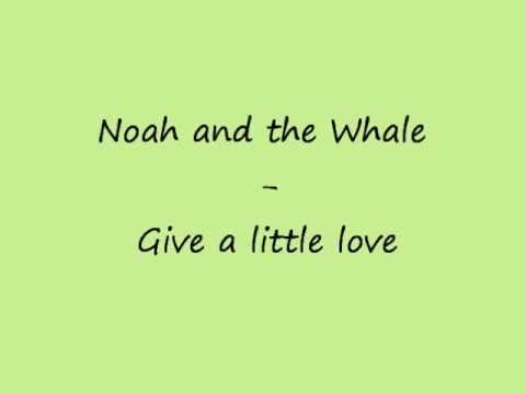 Noah And The Whale - Give a little love