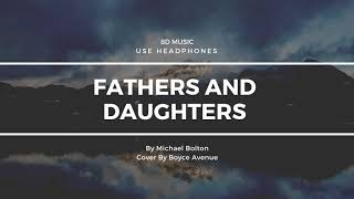 [8D MUSIC] Michael Bolton- Fathers and Daughters (Boyce Avenue piano acoustic cover) Video