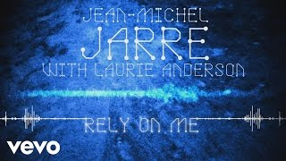 Jean-Michel Jarre, Laurie Anderson - Rely on Me