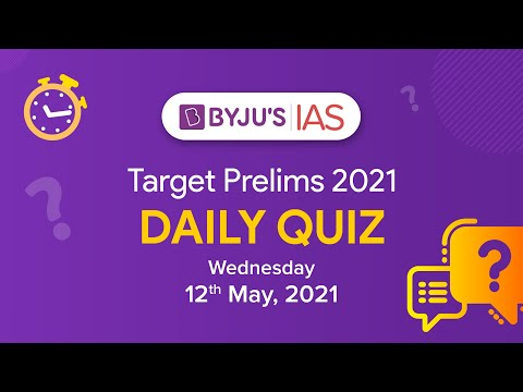 CSE: Prelims 2021 - Daily Quiz for IAS Exams   12th May, 2021.