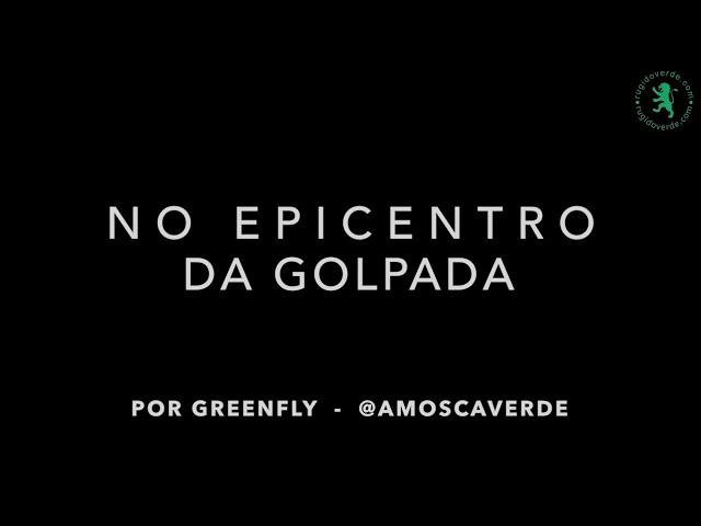 No Epicentro da Golpada - Por Greenfly