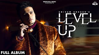 Shivam Grover : LEVEL UP Full Album (Audio) Jukebox | Latest Punjabi Songs 2021