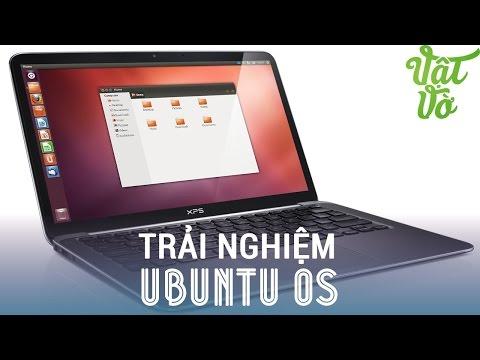 [Review dạo] Trải nghiệm hệ điều hành Ubuntu - mới lạ, độc đáo