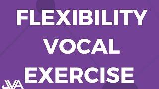Flexibility Vocal Exercise