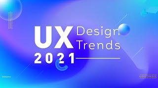 UX Design Trends 2021