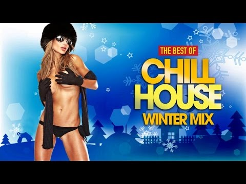 Best of CHILL HOUSE | Winter Mix (Essential Grooves from the Coolest Lounges, Bars & Clubs)