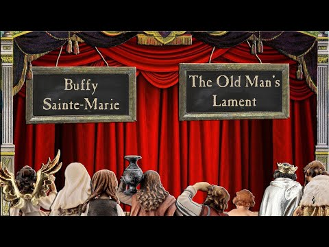 The Old Man's Lament - Buffy Sainte-Marie - LYRICS from YouTube · Duration:  4 minutes 3 seconds