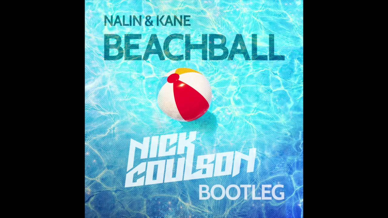 Nalin & Kane - Beachball (Nick Coulson Bootleg)