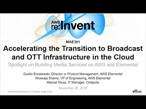 AWS re:Invent 2016: Accelerating the Transition to Broadcast in the Cloud (MAE301)
