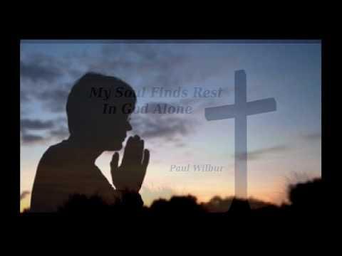 748 My Soul Finds Rest In God Alone {Paul Wilbur}
