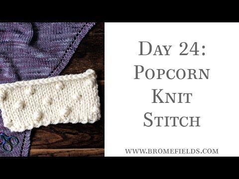 Knitting Stitches Popcorn : Day 24 : Popcorn Knit Stitch : #100daysofknitstitches - YouTube