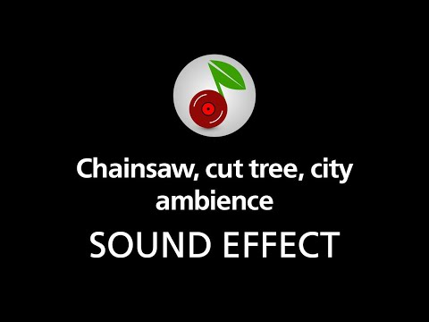 Chainsaw, cut tree, city ambience, sound effect