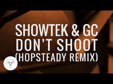 Showtek & GC - Don't Shoot (Hopsteady Remix)