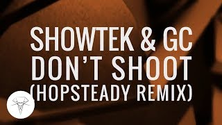 Showtek GC Don T Shoot Hopsteady Remix