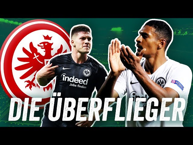 Luka Jovic, Sebastian Haller & Ante Rebic? Was ist das Erfolgsrezept von Eintracht Frankfurt?