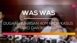Dugaan Warisan 40M Pada Kasus Mario dan Kiswinar  - Was Was