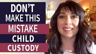 Don't Make This Mistake in Child Custody