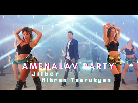 Jilber & Mihran Tsarukyan - Amenalav Party