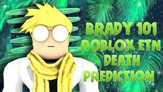 BRADY 101 ETN ROBLOX DEATH PREDICTION | PositiveRemark