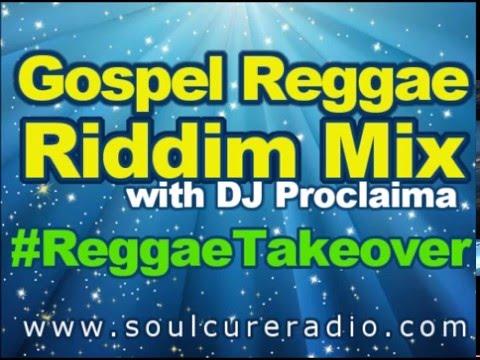 Gospel Reggae Riddim Mix   DJ Proclaima Gospel Reggae Radio
